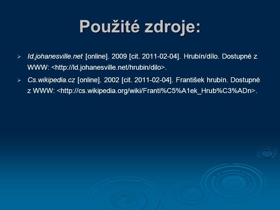 Použité zdroje: Id.johanesville.net [online]. 2009 [cit. 2011-02-04]. Hrubín/dílo. Dostupné z WWW: <http://ld.johanesville.net/hrubin/dilo>.